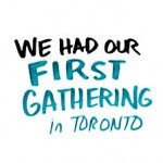 We had our First Gathering in Toronto