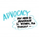 You need to Advocate for women, for yourself